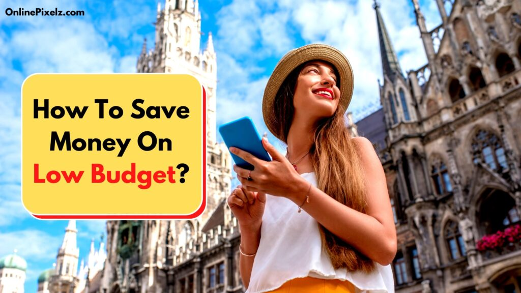 How To Save Money On Low Budget