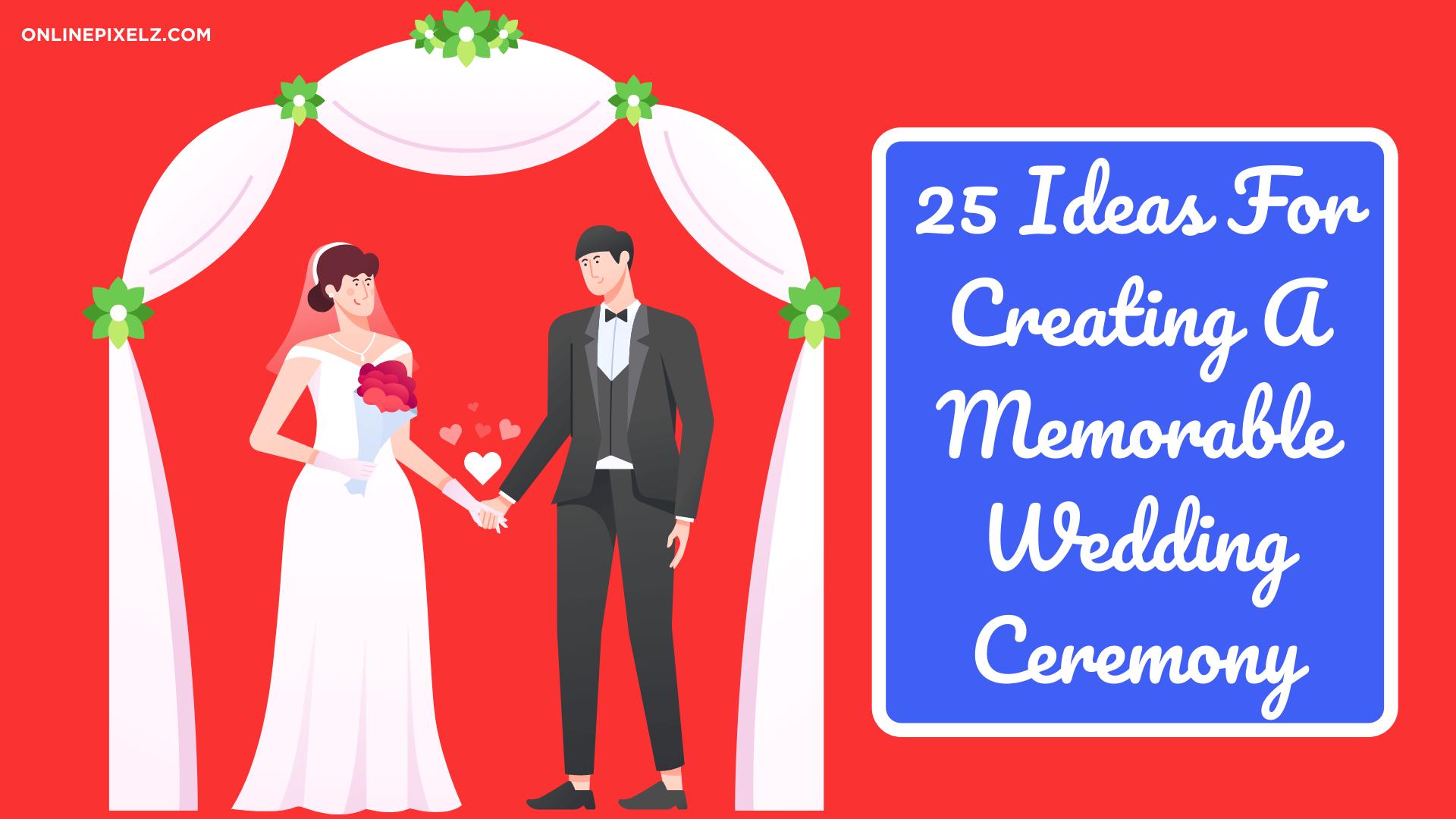 Ideas for Creating Memorable Wedding Ceremony